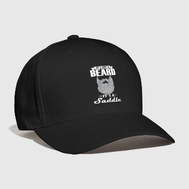 Saddle Its not beard its a saddle Beard T Shirt - Baseball Cap