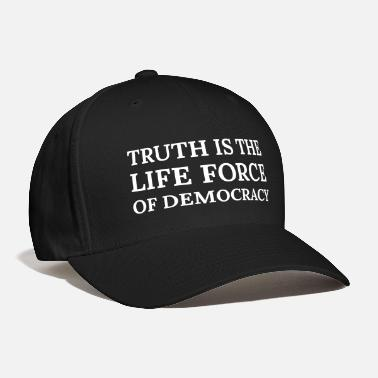 Life Force Text: Truth is the life force of democracy - Baseball Cap