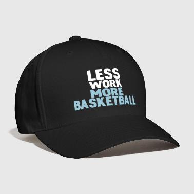 less work more basketball - Baseball Cap