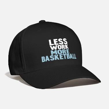 Dad less work more basketball - Baseball Cap