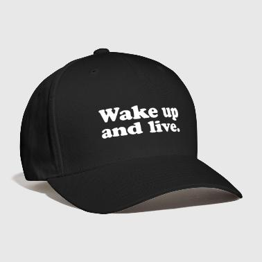 Sayings Wake up and live - Baseball Cap
