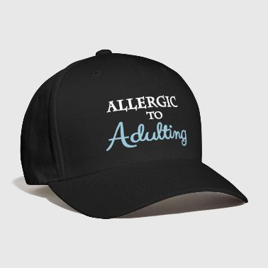 Allergic to adulting - Baseball Cap