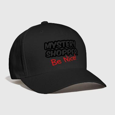 Mystery Shopper - Be Nice! - Baseball Cap