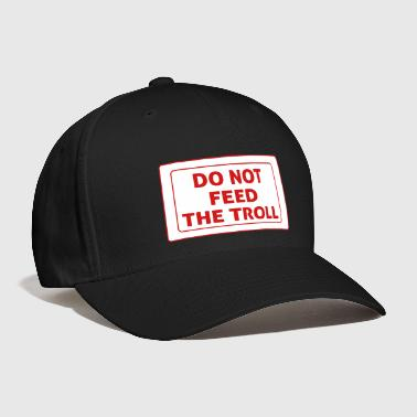 Troll Do Not Feed The Troll - Baseball Cap