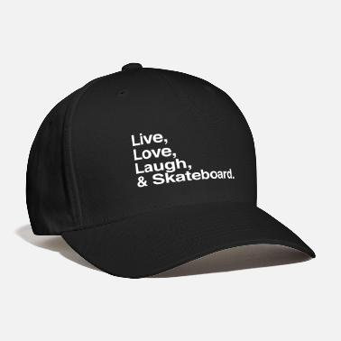 Laugh Live , love , laugh and skateboard - Baseball Cap