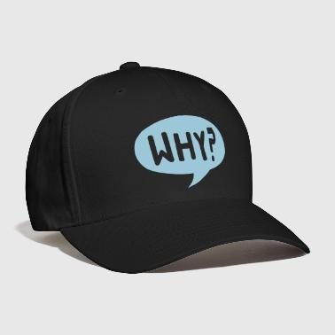 Speech Balloon Why - Baseball Cap