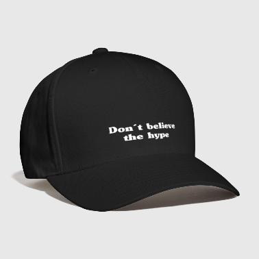 Cool Quote Don´t believe the hype-Typography statement - Baseball Cap