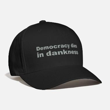 Democracy Democracy dies in dankness - Baseball Cap