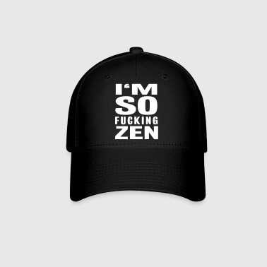 I'M SO FUCKING ZEN - Baseball Cap