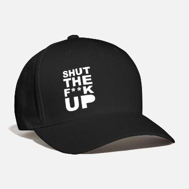 Up Shut the fuck up 1c - Baseball Cap