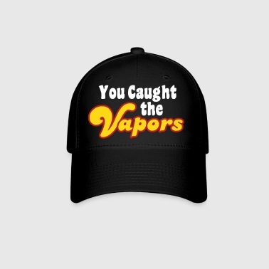 You Caught the Vapors - Baseball Cap