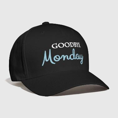 Goodbye monday - Baseball Cap