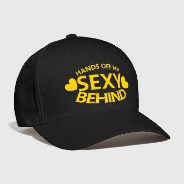 HANDS OFF MY SEXY BEHIND - Baseball Cap