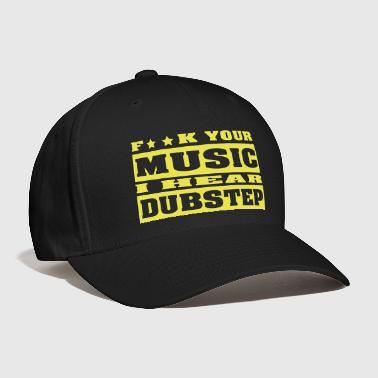 F**K your music i hear dubstep - Baseball Cap
