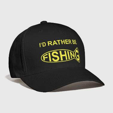 I'd Rather Be Fishing - Baseball Cap