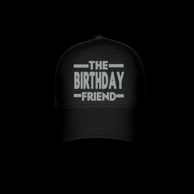 The Birthday Friend - Baseball Cap