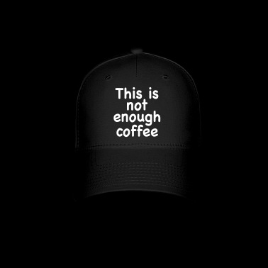 This Is Not Enough Coffee - Baseball Cap