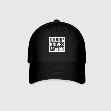 Sharp knives matter - Baseball Cap