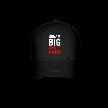 dream big hustle hard - Baseball Cap