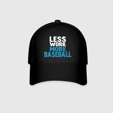 less work more baseball - Baseball Cap