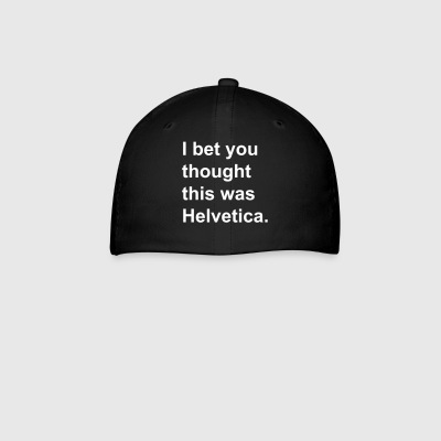 I bet you thought this was Helvetica. - Baseball Cap