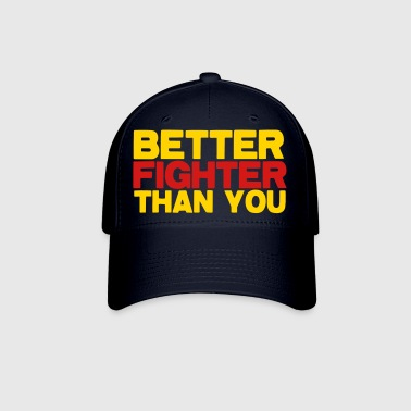BETTER fighter than you! funny martial arts fighting design - Baseball Cap