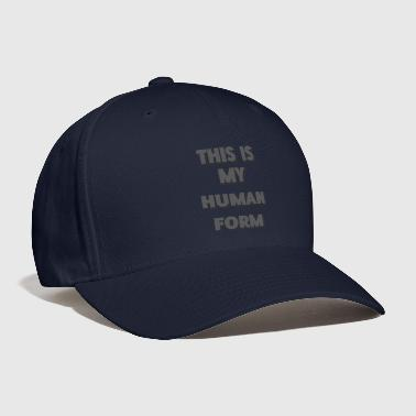 Form This Is My Human Form - Baseball Cap