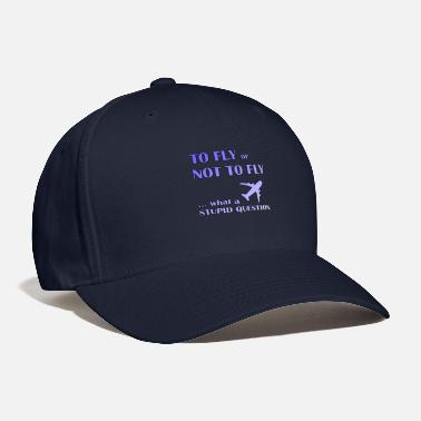Stupid Fly to fly or not to fly what a stupid question - Baseball Cap
