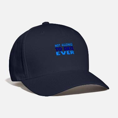 Not Allowed Not Allowed To Date Ever - Baseball Cap