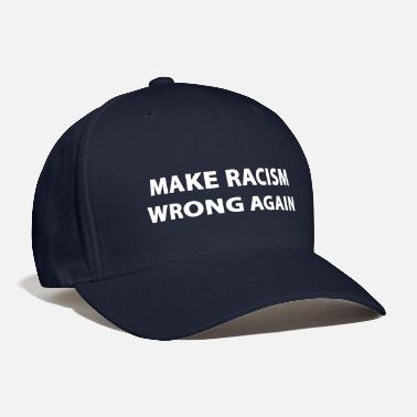Anti MAKE RACISM WRONG AGAIN - Baseball Cap