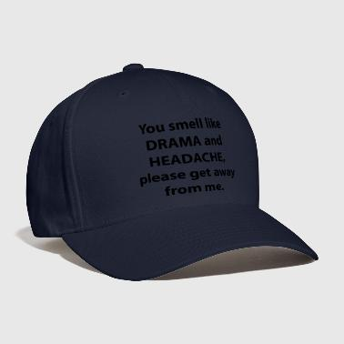 You Smell Like Drama And Headache - Baseball Cap