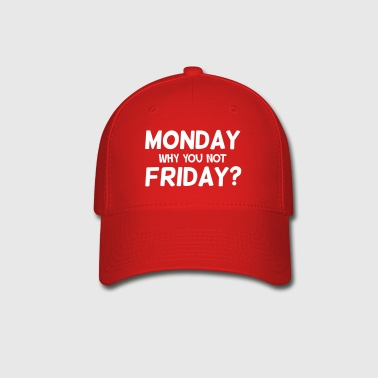 Monday why you not Friday? - Baseball Cap