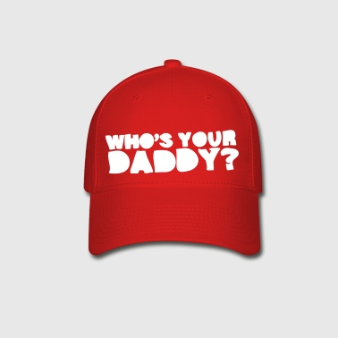 Who's Your Daddy? - Baseball Cap