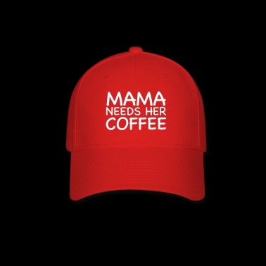 Mama Needs Her Coffee - Baseball Cap