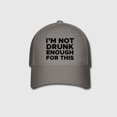 I'm Not Drunk Enough for This - Baseball Cap