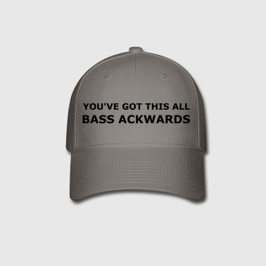 Bass Ackwards - Baseball Cap