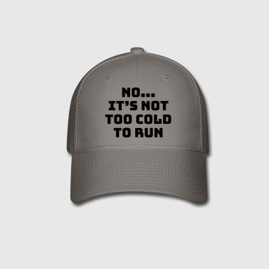 No...it's not too cold to run - Baseball Cap
