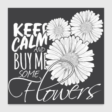 Keep Calm Flower Keep calm and buy me some flowers - Poster 24x24