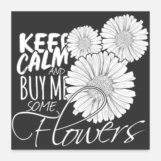 Beautiful Posters - Flower Keep calm and buy me some flowers - Posters white