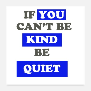 Cant IF YOU CANT BE KIND BE QUITE - Poster