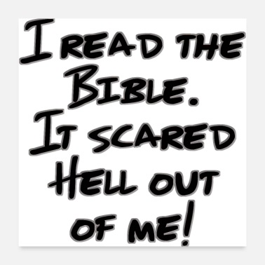 Bible I Read The Bible. It Scared Hell Out Of Me! - Poster 24x24