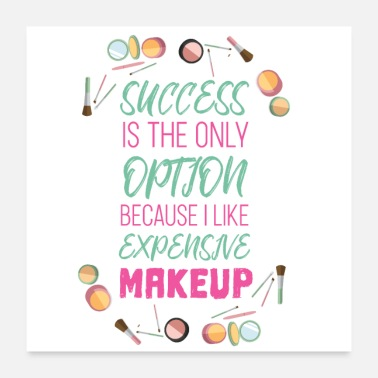Cosmetics success is my only option expensive makeup - Poster