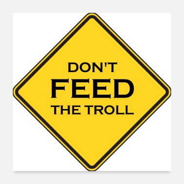 Internet dont feed the troll - Poster 24x24