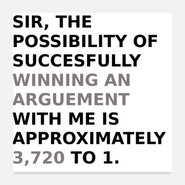 Sir Winning an Arguement - Poster 24x24