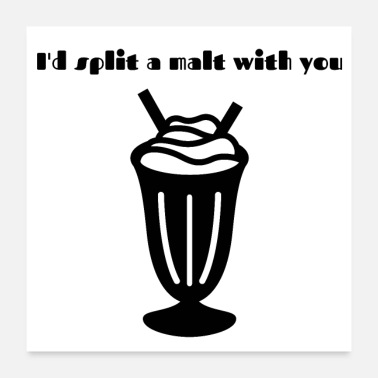 Malt I'd split a malt with you - Poster