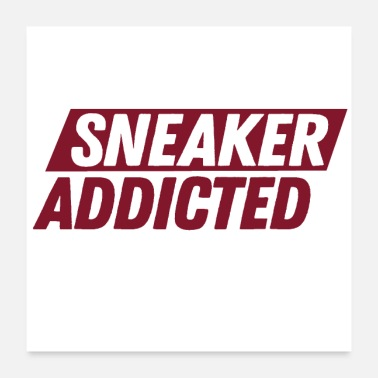 Addicted Sneaker Addicted - Poster