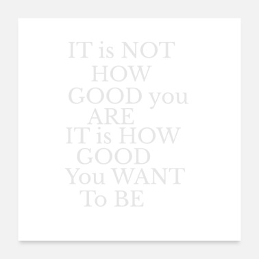 Reminder Its not about how good you are white - Poster 24x24