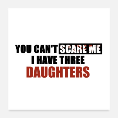 Husband You can't scare me I have three daughters - Poster 24x24