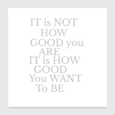 Its not about how good you are grey - Poster 24x24