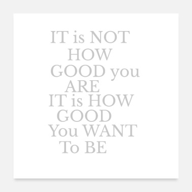 Reminder Its not about how good you are grey - Poster 24x24